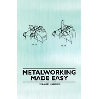Metalworking Made Easy by Becker & William J.