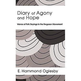Diary of Agony and Hope by Oglesby & E. Hammond
