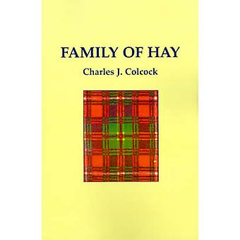 The Family of Hay A History of the Progenitors and Some South Carolina Descendants of Col. Ann Hawkes Hay with Collateral Genealogies A. by Colcock Jones & Charles & Jr.