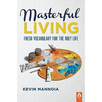 Masterful Living by Mannoia & Kevin