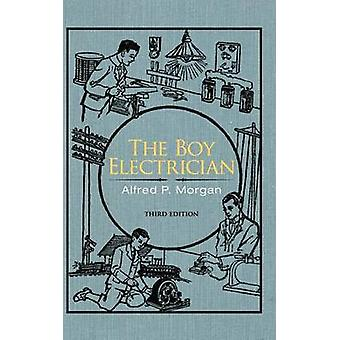 The Boy Electrician by Morgan & Alfred P.