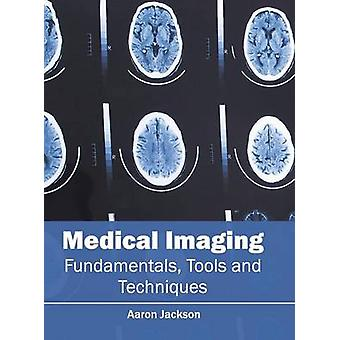 Medical Imaging Fundamentals Tools and Techniques by Jackson & Aaron