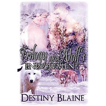 Trilogy of a Wolfs Endowment by Blaine & Destiny