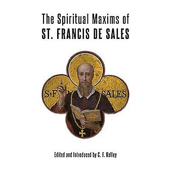 The Spiritual Maxims of St. Francis de Sales by De Sales & St Francis