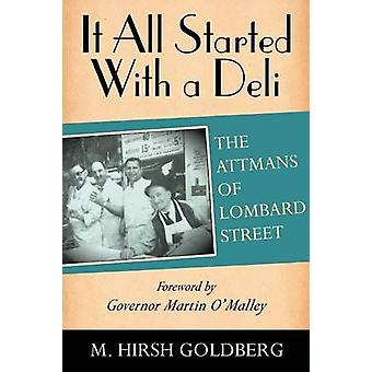 It All Started with a Deli The Attmans of Lombard Street by Goldberg & M. Hirsh