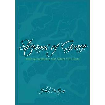 Streams of Grace Spiritual Movements that Shaped the Church by Porteous & Julian