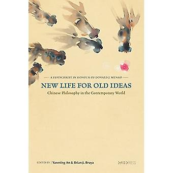 New Life for Old Ideas: Chinese Philosophy in the Contemporary World: A Festschrift in Honour of Donald J. Munro
