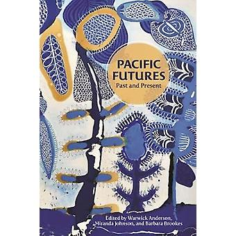 Pacific Futures - Past and Present by Warwick Anderson - 9780824884307