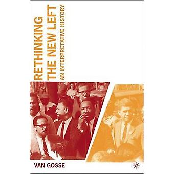 Rethinking the New Left - An Interpretative History by Van Gosse - 978