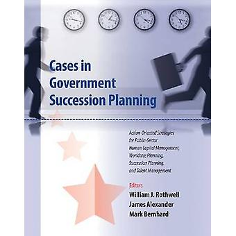 Cases in Government Succession Planning - Action-oriented Strategies f