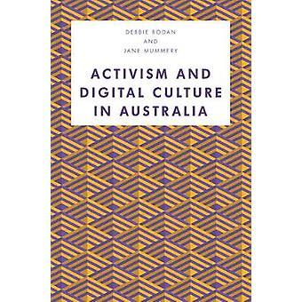 Activism and Digital Culture in Australia by Debbie Rodan - 978178348
