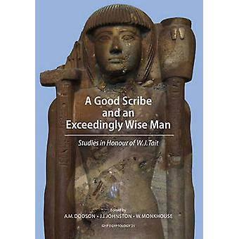 A Good Scribe and Exceedingly Wise Man by Aidan Dodson - 978190613733