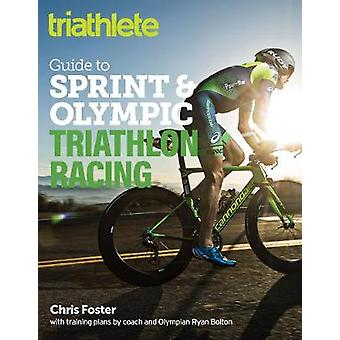 Triathlete Guide to Sprint and Olympic Triathlon Racing by Chris Fost