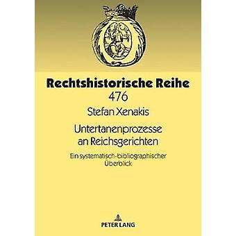 Untertanenprozesse an Reichsgerichten - Ein Systematisch-Bibliographis