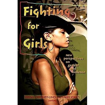 Fighting for Girls - New Perspectives on Gender and Violence by Profes