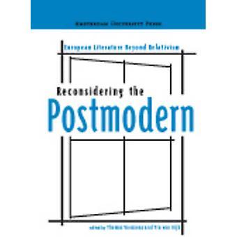 Reconsidering the Postmodern - European Literature Beyond Relativism b