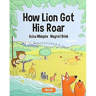 HOW LION GOT HIS ROAR by MHLOPHE & NOKUGCINA E