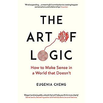 The Art of Logic - How to Make Sense in a World that Doesn't by Eugeni