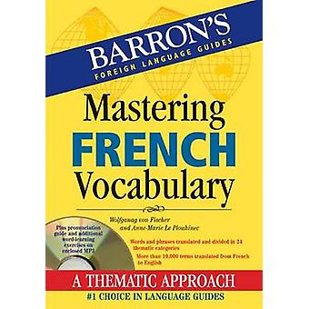 Mastering French Vocabulary with Audio MP3 by Fischer & WolfgangLe Plouhinec & AnneMarie