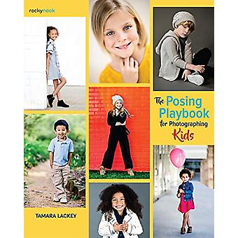 The Posing Playbook for Photographing Kids by Tamara Lackey - 9781681