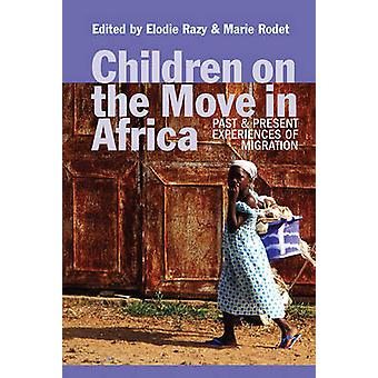 Children on the Move in Africa - Past and Present Experiences of Migra