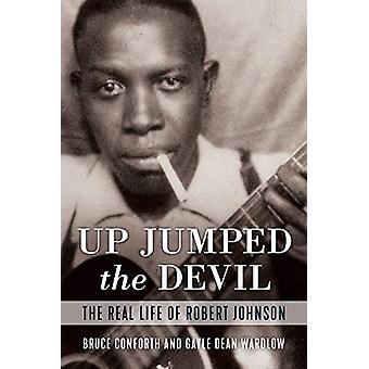 Up Jumped the Devil - The Real Life of Robert Johnson - 9781641600941