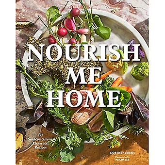 Nourish Me Home: 125 Soul-Sustaining, Elemental Recipes