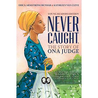 Never Caught the Story of Ona Judge by Dunbar & Erica ArmstrongVan Cleve & Kathleen