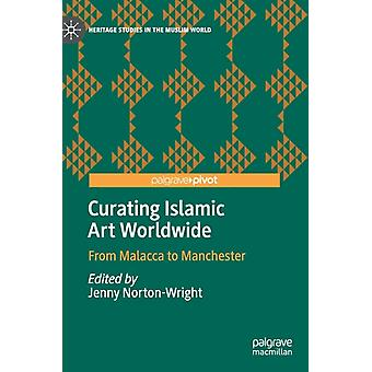 Curating Islamic Art Worldwide by Edited by Jenny Norton Wright