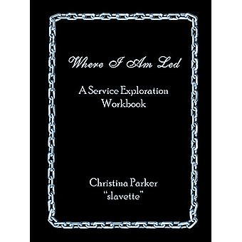 Where I Am Led - A Service Exploration Workbook by Christina Parker -