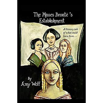 The Misses Bronte's Establishment by Amy H Wolf - 9780692527436 Book