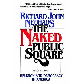 Naked Public Square - Religion and Democracy in America by Richard Joh