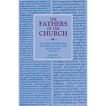 The Works of Saint Cyril of Jerusalem - Volume 2 - Vol. 64 by Leo P. M