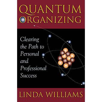 Quantum Organizing - Clearing the Path to Personal and Professional Su