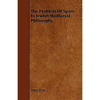 The Problem Of Space In Jewish Mediaeval Philosophy. by Israel Efros