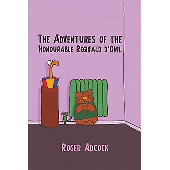 The Adventures of the Honourable Reginald dOwl by Roger Adcock