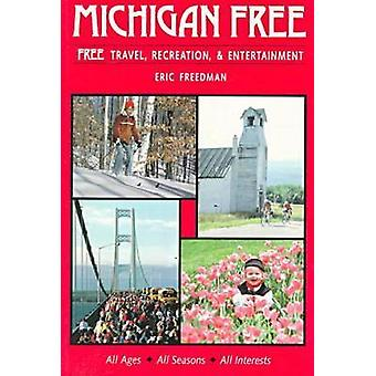 Michigan Free  A Comprehensive Guide to Free Travel Recreation and Entertainment Opportunities by Eric Freedman