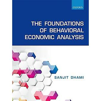The Foundations of Behavioral Economic Analysis by Dhami & Sanjit Professor of Economics & University of Leicester