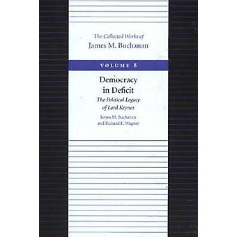The Democracy in Deficit  The Political Legacy of Lord Keynes by James M Buchanan & Richard E Wagner