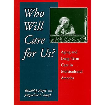 Who Will Care For Us? - Aging and Long-Term Care in Multicultural Amer