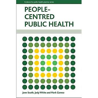 People Centred Public Health by Jane South - Judy White - Mark Gamsu