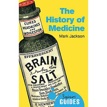 The History of Medicine - A Beginner's Guide by Mark Jackson - 9781780