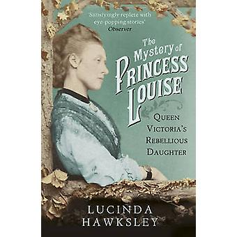 The Mystery of Princess Louise - Queen Victoria's Rebellious Daughter
