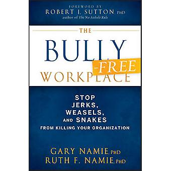 The Bully-Free Workplace - Stop Jerks - Weasels - and Snakes From Kill