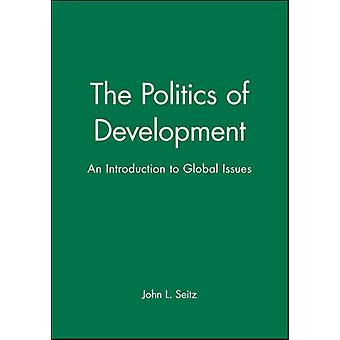 The Politics of Development - Introduction to Global Issues by John L.