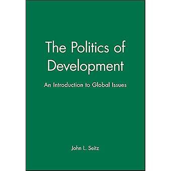 Die Politik der Entwicklung - Einführung in die globale Themen von John L.