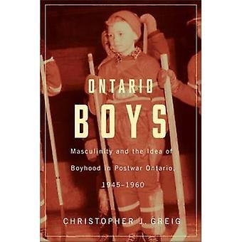 Ontario Boys - Masculinity & the Idea of Boyhood in Postwar Ontario -