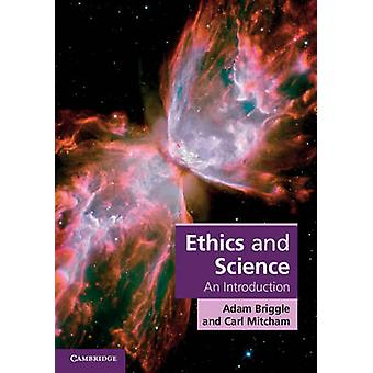 Ethics and Science - An Introduction by Adam Briggle - Carl Mitcham -