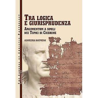 Tra Logica E Giurisprudenza - Argumentum a Simili nel Topici di Cicero