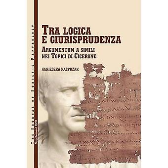 Tra Logica E Giurisprudenza - Argumentum een Simili nel Topici di Cicero